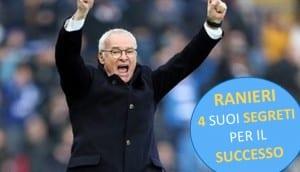 Ranieri e Leicester - 4 Suoi Segreti per Arrivare al Successo e Cambiare la Storia